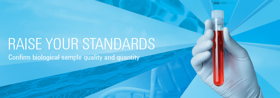 Raise your standards | Confirm biological sample quality and quantity